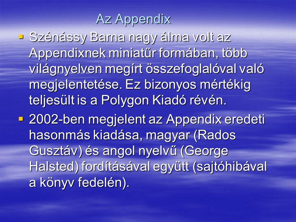 Az Appendix  Szénássy Barna nagy álma volt az Appendixnek miniatűr formában, több világnyelven megírt összefoglalóval való megjelentetése.