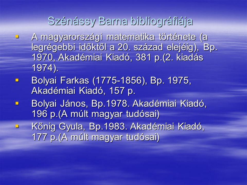 Szénássy Barna bibliográfiája  A magyarországi matematika története (a legrégebbi időktől a 20.