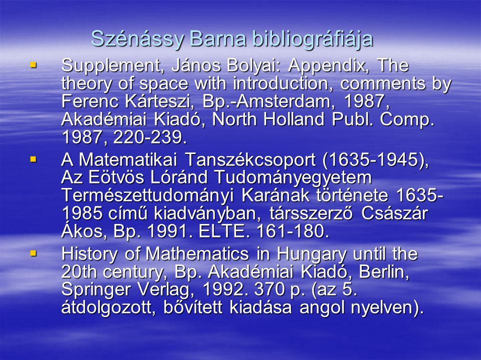 Szénássy Barna bibliográfiája  Supplement, János Bolyai: Appendix, The theory of space with introduction, comments by Ferenc Kárteszi, Bp.-Amsterdam, 1987, Akadémiai Kiadó, North Holland Publ.