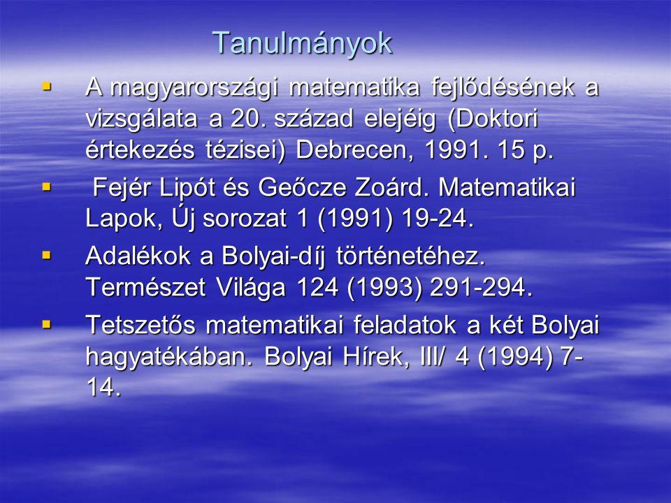 Tanulmányok  A magyarországi matematika fejlődésének a vizsgálata a 20.