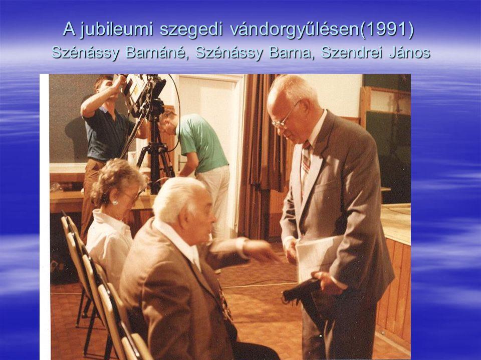 A jubileumi szegedi vándorgyűlésen(1991) Szénássy Barnáné, Szénássy Barna, Szendrei János
