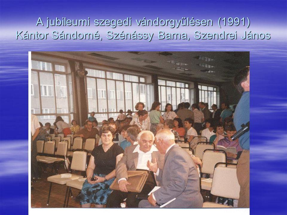 A jubileumi szegedi vándorgyűlésen (1991) Kántor Sándorné, Szénássy Barna, Szendrei János