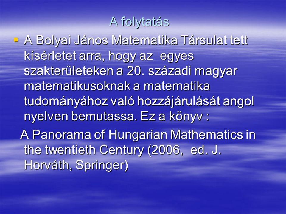A folytatás  A Bolyai János Matematika Társulat tett kísérletet arra, hogy az egyes szakterületeken a 20.