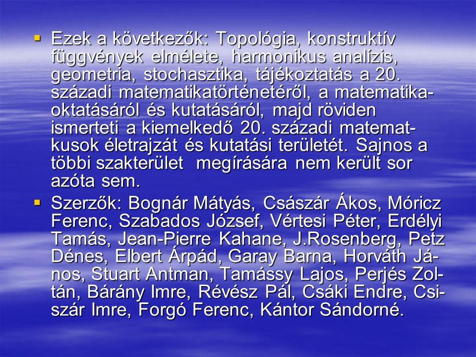  Ezek a következők: Topológia, konstruktív függvények elmélete, harmonikus analízis, geometria, stochasztika, tájékoztatás a 20.