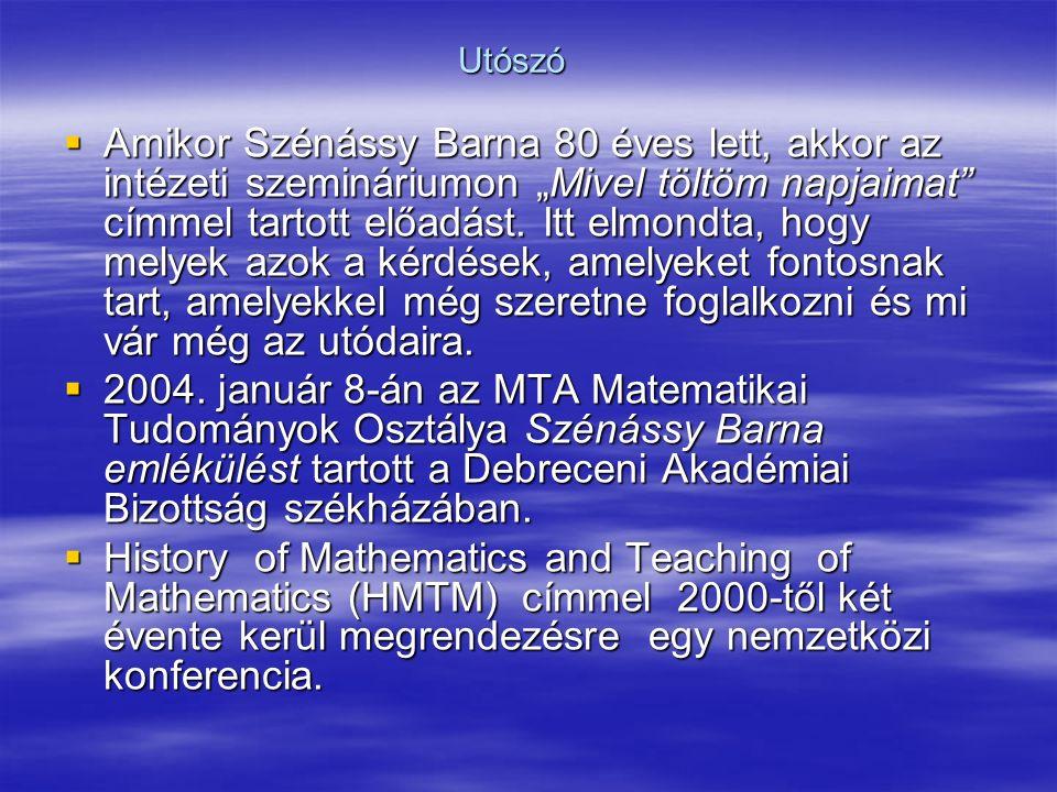 """Utószó  Amikor Szénássy Barna 80 éves lett, akkor az intézeti szemináriumon """"Mivel töltöm napjaimat címmel tartott előadást."""