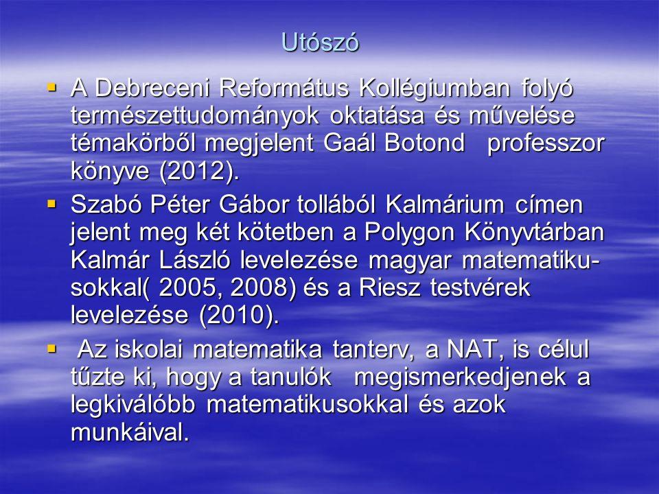 Utószó  A Debreceni Református Kollégiumban folyó természettudományok oktatása és művelése témakörből megjelent Gaál Botond professzor könyve (2012).
