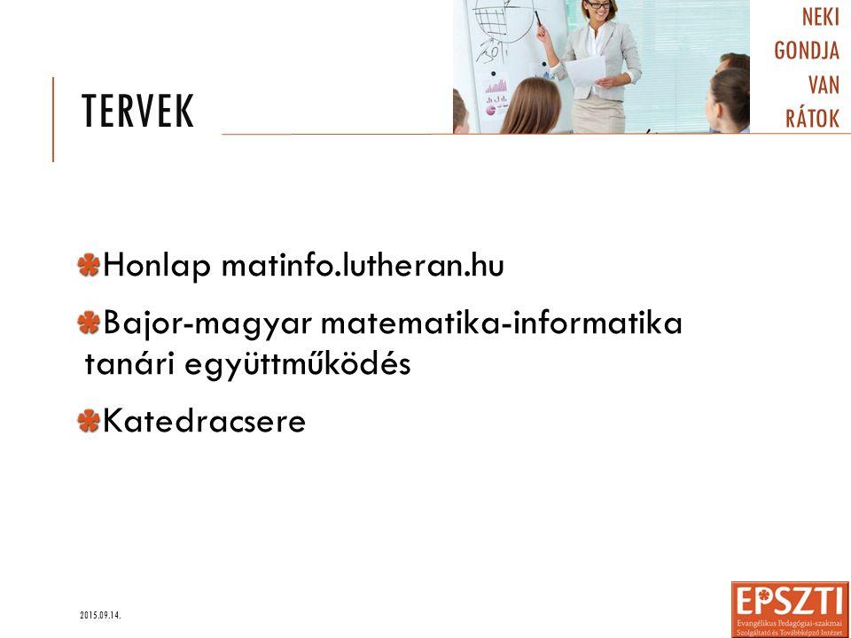 TERVEK Honlap matinfo.lutheran.hu Bajor-magyar matematika-informatika tanári együttműködés Katedracsere 2015.09.14. NEKI GONDJA VAN RÁTOK