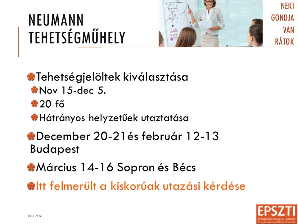 NEUMANN TEHETSÉGMŰHELY Tehetségjelöltek kiválasztása Nov 15-dec 5. 20 fő Hátrányos helyzetűek utaztatása December 20-21és február 12-13 Budapest Márci