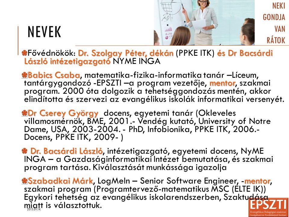 NEVEK Dr. Szolgay Péter, dékán és Dr Bacsárdi László intézetigazgató Fővédnökök: Dr. Szolgay Péter, dékán (PPKE ITK) és Dr Bacsárdi László intézetigaz