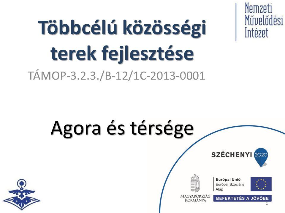 Többcélú közösségi terek fejlesztése Agora és térsége 1 TÁMOP-3.2.3./B-12/1C-2013-0001