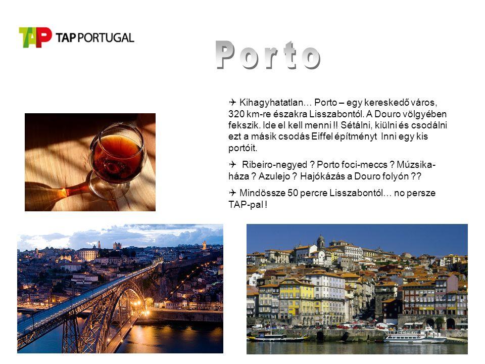  Kihagyhatatlan… Porto – egy kereskedő város, 320 km-re északra Lisszabontól.