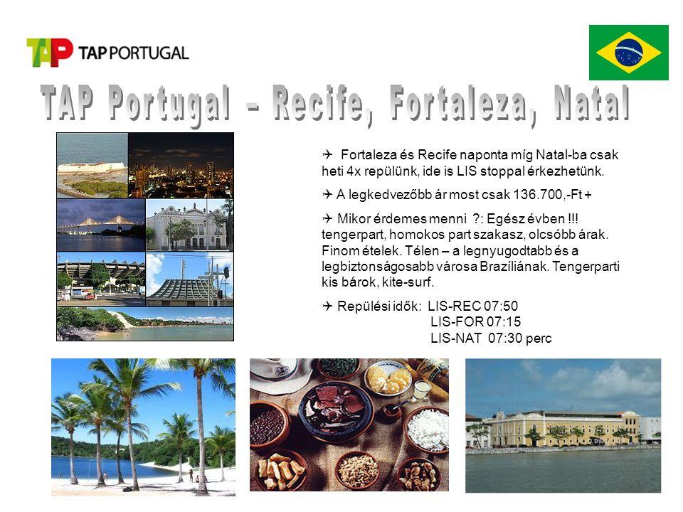  Fortaleza és Recife naponta míg Natal-ba csak heti 4x repülünk, ide is LIS stoppal érkezhetünk.