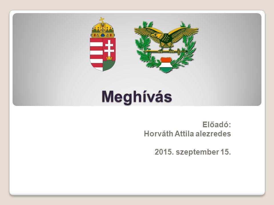 Meghívás Előadó: Horváth Attila alezredes 2015. szeptember 15.