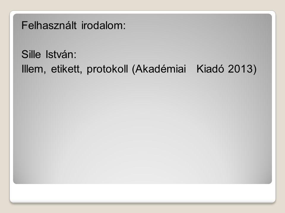 Felhasznált irodalom: Sille István: Illem, etikett, protokoll (Akadémiai Kiadó 2013)