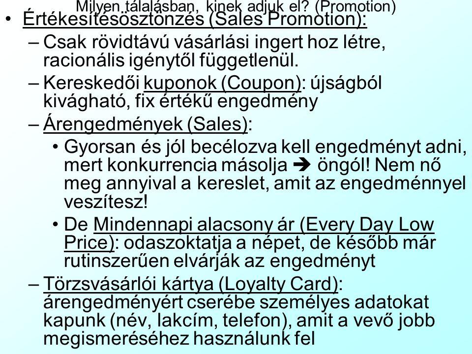 Milyen tálalásban, kinek adjuk el? (Promotion) Értékesítésösztönzés (Sales Promotion): –Csak rövidtávú vásárlási ingert hoz létre, racionális igénytől