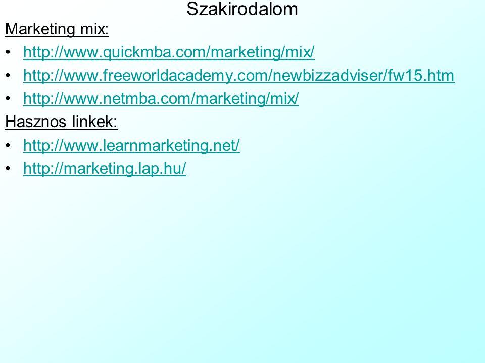 Szakirodalom Marketing mix: http://www.quickmba.com/marketing/mix/ http://www.freeworldacademy.com/newbizzadviser/fw15.htm http://www.netmba.com/marke
