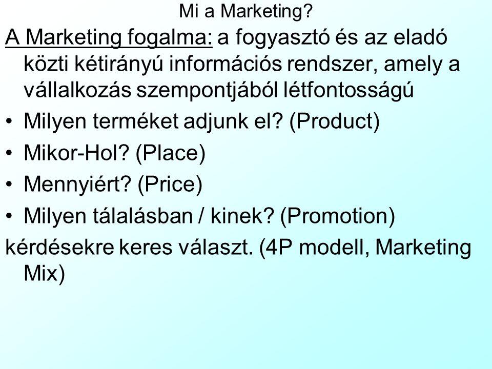 Mi a Marketing? A Marketing fogalma: a fogyasztó és az eladó közti kétirányú információs rendszer, amely a vállalkozás szempontjából létfontosságú Mil