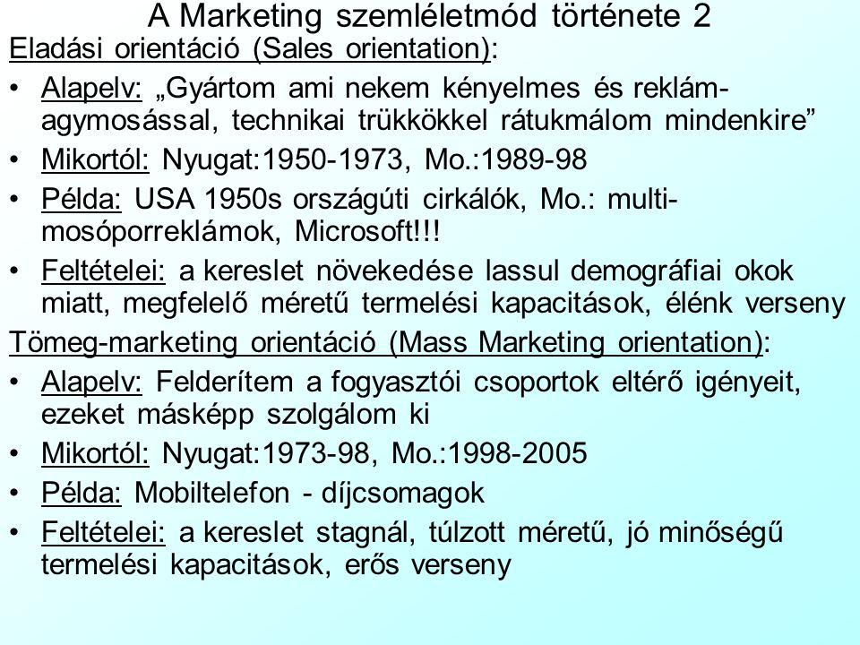 """A Marketing szemléletmód története 2 Eladási orientáció (Sales orientation): Alapelv: """"Gyártom ami nekem kényelmes és reklám- agymosással, technikai trükkökkel rátukmálom mindenkire Mikortól: Nyugat:1950-1973, Mo.:1989-98 Példa: USA 1950s országúti cirkálók, Mo.: multi- mosóporreklámok, Microsoft!!."""