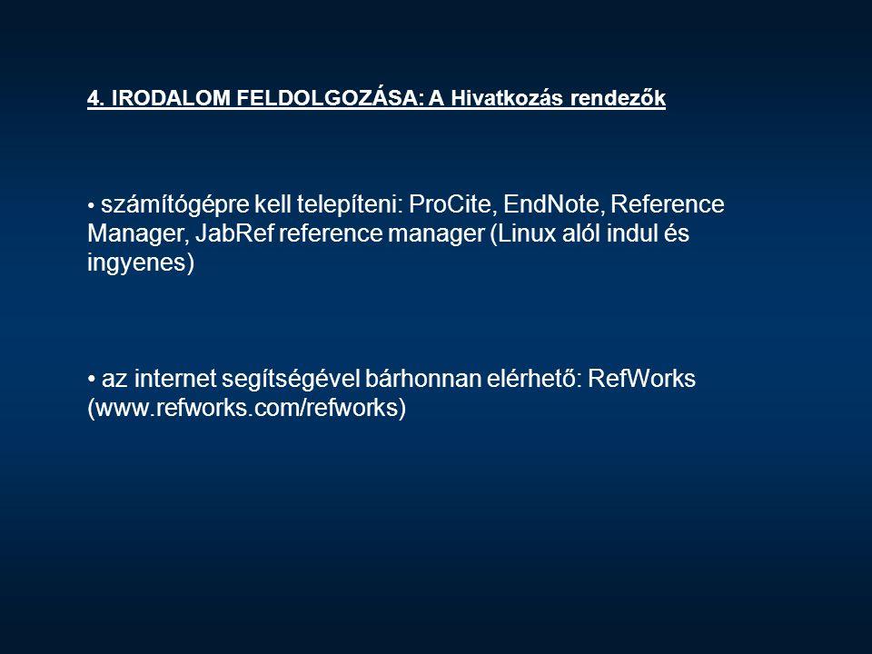 4. IRODALOM FELDOLGOZÁSA: A Hivatkozás rendezők számítógépre kell telepíteni: ProCite, EndNote, Reference Manager, JabRef reference manager (Linux aló