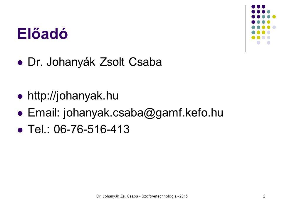 Dr. Johanyák Zs. Csaba - Szoftvertechnológia - 2015 Előadó Dr. Johanyák Zsolt Csaba http://johanyak.hu Email: johanyak.csaba@gamf.kefo.hu Tel.: 06-76-