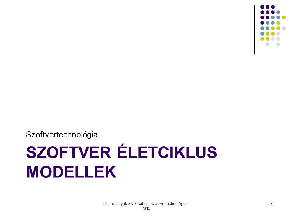SZOFTVER ÉLETCIKLUS MODELLEK Szoftvertechnológia Dr. Johanyák Zs. Csaba - Szoftvertechnológia - 2015 78