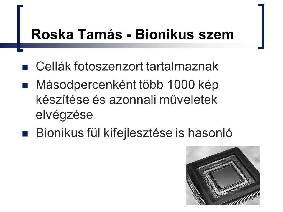 Roska Tamás - Bionikus szem Cellák fotoszenzort tartalmaznak Másodpercenként több 1000 kép készítése és azonnali műveletek elvégzése Bionikus fül kife