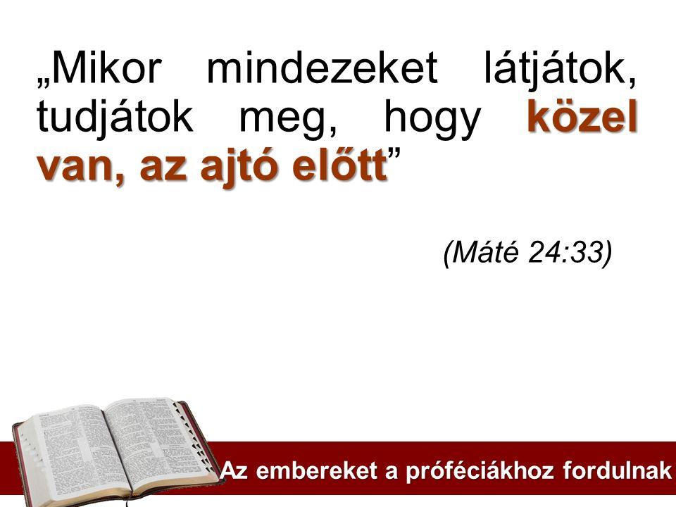 """közel van, az ajtó előtt """"Mikor mindezeket látjátok, tudjátok meg, hogy közel van, az ajtó előtt"""" (Máté 24:33) Az embereket a próféciákhoz fordulnak"""