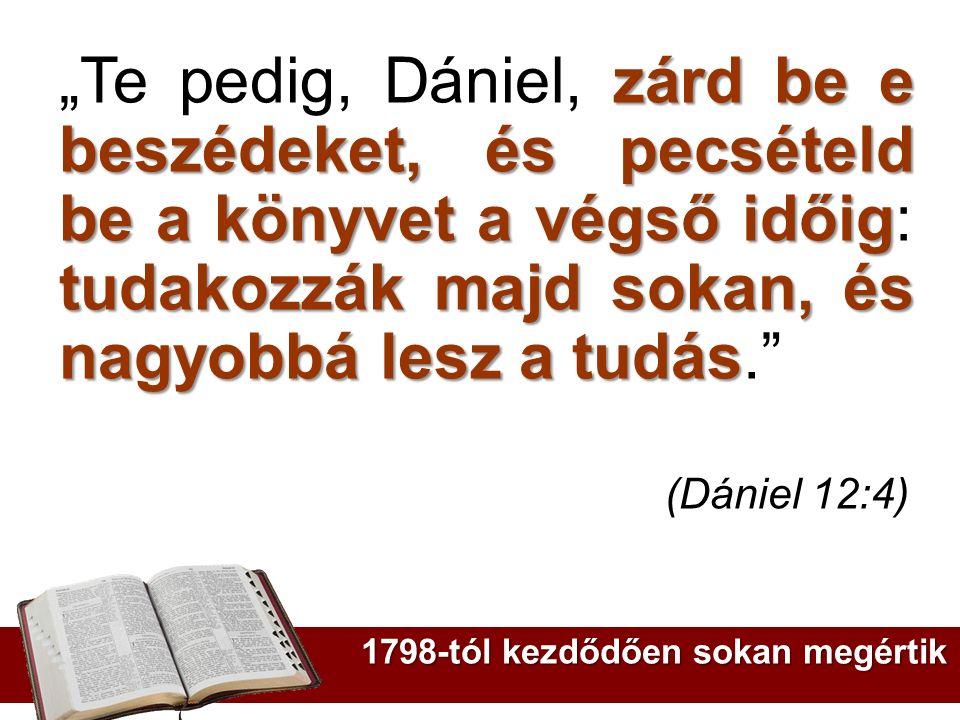 """zárd be e beszédeket, és pecsételd be a könyvet a végső időig tudakozzák majd sokan, és nagyobbá lesz a tudás """"Te pedig, Dániel, zárd be e beszédeket,"""