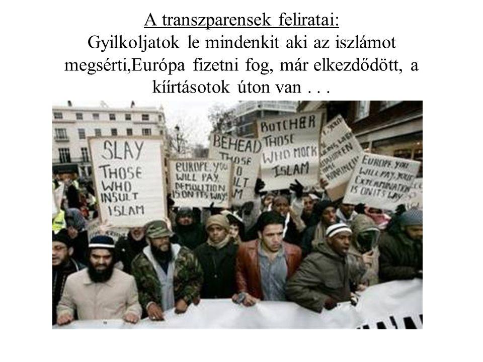 A transzparensek feliratai: Gyilkoljatok le mindenkit aki az iszlámot megsérti,Európa fizetni fog, már elkezdődött, a kíírtásotok úton van...