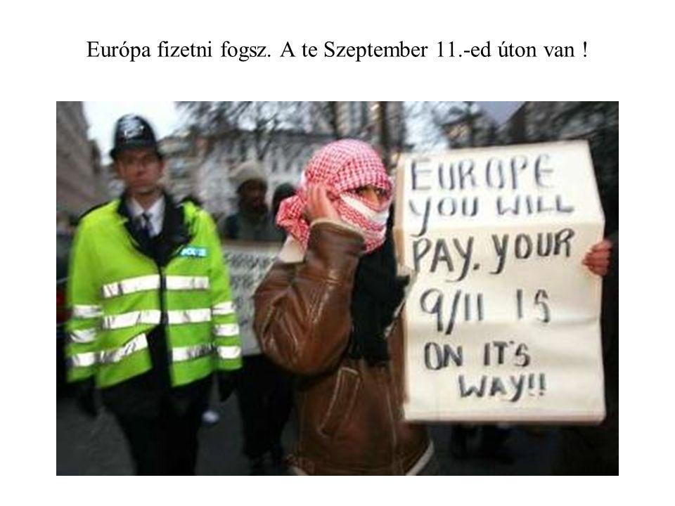 Európa fizetni fogsz. A te Szeptember 11.-ed úton van !