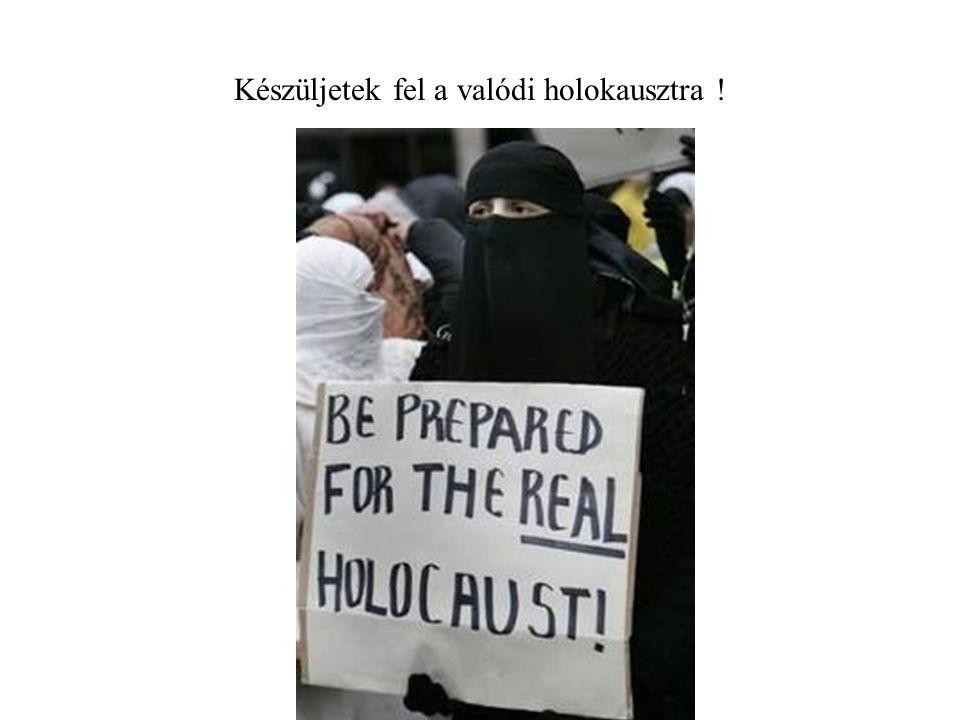 Készüljetek fel a valódi holokausztra !