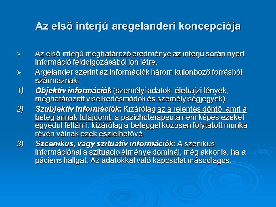 Az első interjú aregelanderi koncepciója  Az első interjú meghatározó eredménye az interjú során nyert információ feldolgozásából jön létre.  Argela
