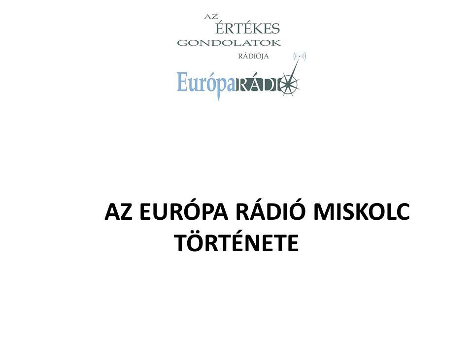 AZ EURÓPA RÁDIÓ MISKOLC TÖRTÉNETE
