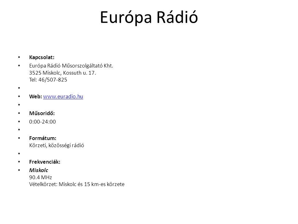 Európa Rádió Kapcsolat: Európa Rádió Műsorszolgáltató Kht. 3525 Miskolc, Kossuth u. 17. Tel: 46/507-825 Web: www.euradio.huwww.euradio.hu Műsoridő: 0: