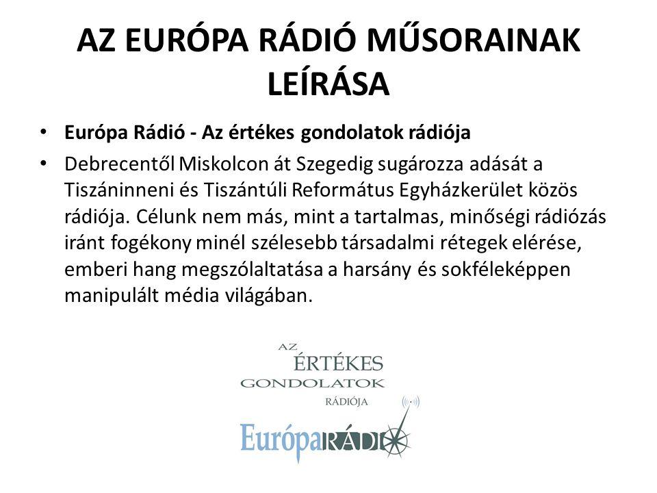 AZ EURÓPA RÁDIÓ MŰSORAINAK LEÍRÁSA Európa Rádió - Az értékes gondolatok rádiója Debrecentől Miskolcon át Szegedig sugározza adását a Tiszáninneni és Tiszántúli Református Egyházkerület közös rádiója.