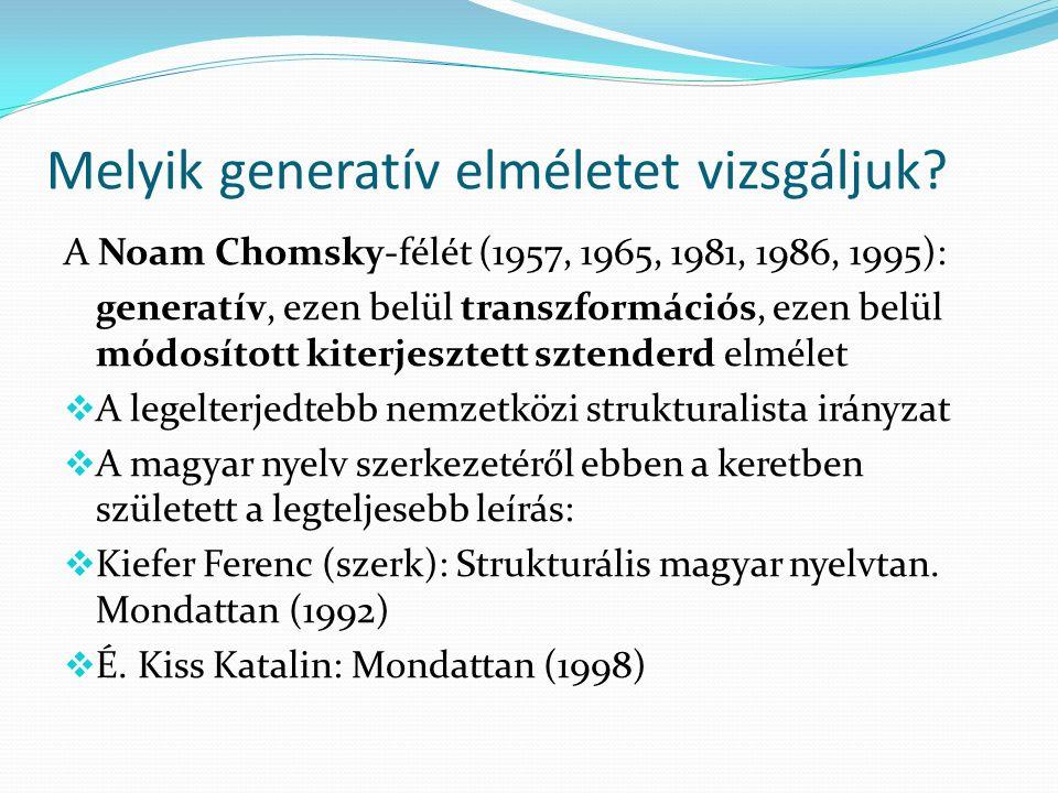 Melyik generatív elméletet vizsgáljuk? A Noam Chomsky-félét (1957, 1965, 1981, 1986, 1995): generatív, ezen belül transzformációs, ezen belül módosíto