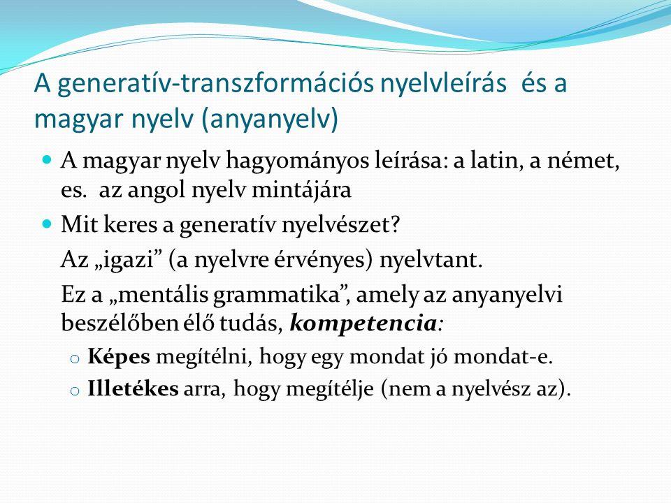 A generatív-transzformációs nyelvleírás és a magyar nyelv (anyanyelv) A magyar nyelv hagyományos leírása: a latin, a német, es. az angol nyelv mintájá