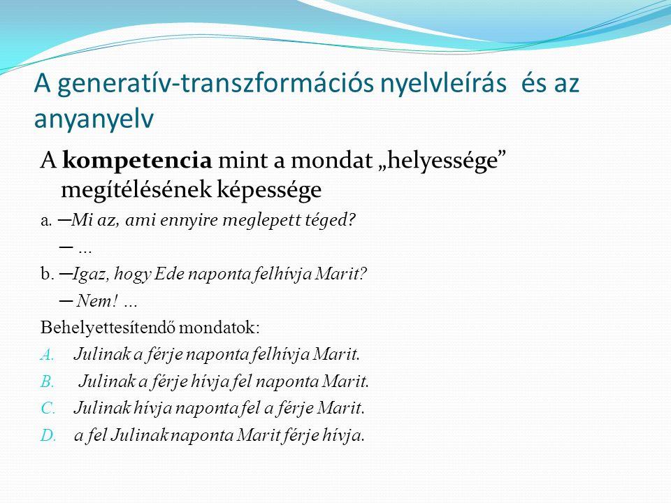 """A generatív-transzformációs nyelvleírás és az anyanyelv A kompetencia mint a mondat """"helyessége"""" megítélésének képessége a. ─ Mi az, ami ennyire megle"""
