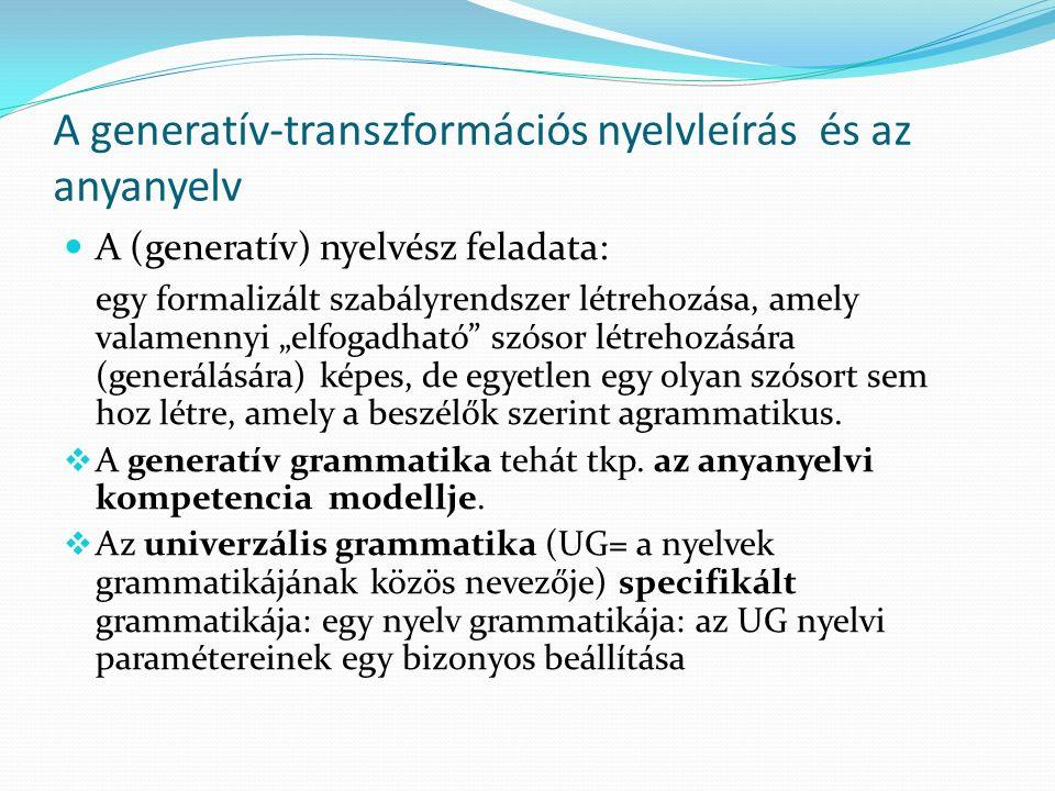 A generatív-transzformációs nyelvleírás és az anyanyelv A (generatív) nyelvész feladata: egy formalizált szabályrendszer létrehozása, amely valamennyi