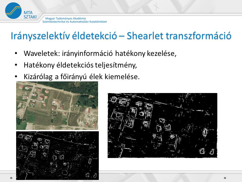 Irányszelektív éldetekció – Shearlet transzformáció Waveletek: irányinformáció hatékony kezelése, Hatékony éldetekciós teljesítmény, Kizárólag a főirá