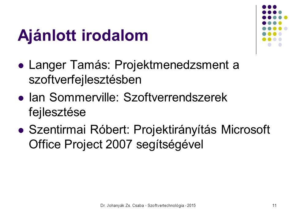 Ajánlott irodalom Langer Tamás: Projektmenedzsment a szoftverfejlesztésben Ian Sommerville: Szoftverrendszerek fejlesztése Szentirmai Róbert: Projekti