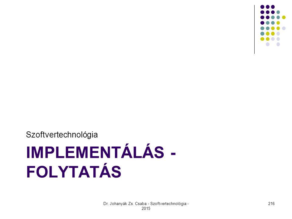 IMPLEMENTÁLÁS - FOLYTATÁS Szoftvertechnológia Dr. Johanyák Zs. Csaba - Szoftvertechnológia - 2015 216
