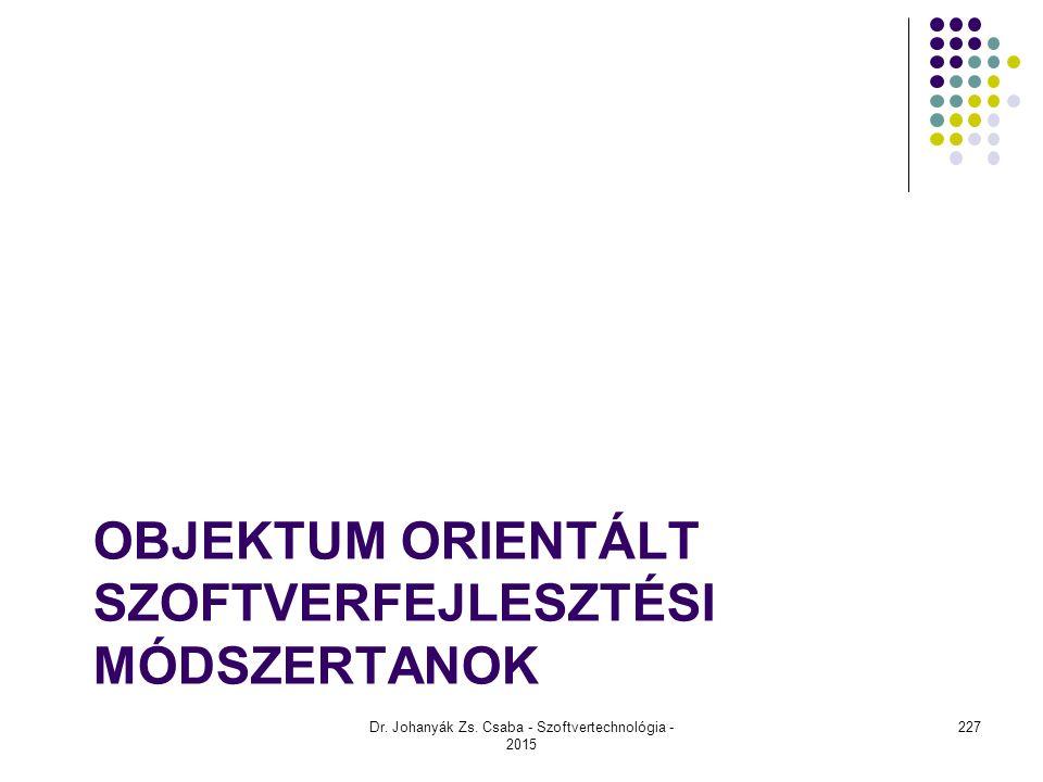 OBJEKTUM ORIENTÁLT SZOFTVERFEJLESZTÉSI MÓDSZERTANOK Dr. Johanyák Zs. Csaba - Szoftvertechnológia - 2015 227