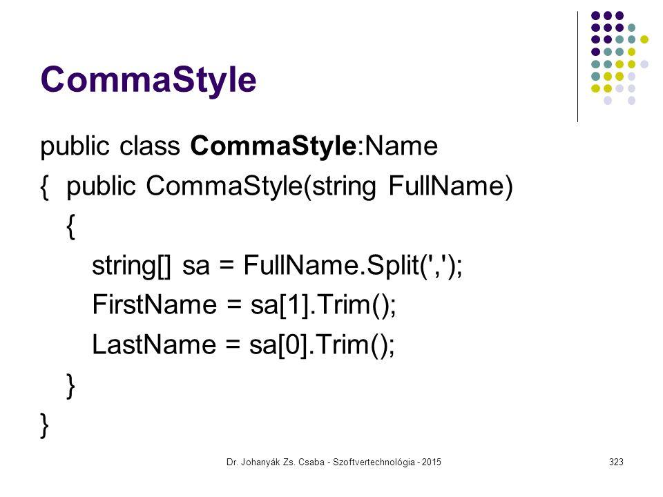 CommaStyle public class CommaStyle:Name {public CommaStyle(string FullName) { string[] sa = FullName.Split(','); FirstName = sa[1].Trim(); LastName =