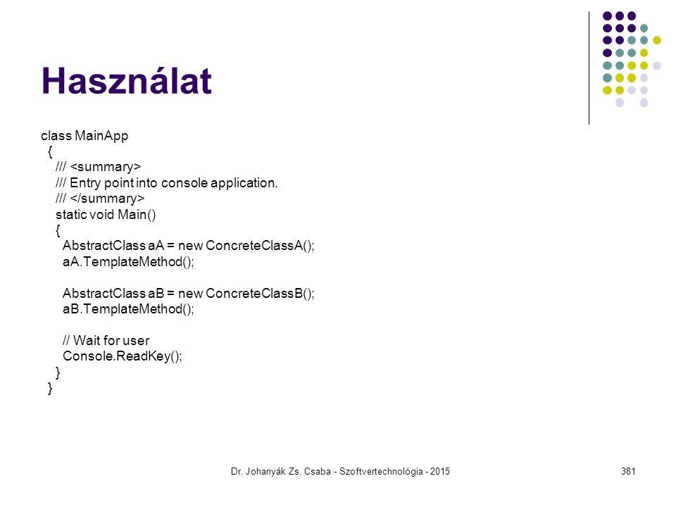 Használat class MainApp { /// /// Entry point into console application. /// static void Main() { AbstractClass aA = new ConcreteClassA(); aA.TemplateM