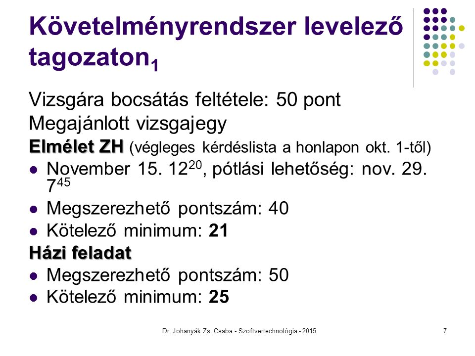 AGILIS MÓDSZEREK Szoftvertechnológia Dr. Johanyák Zs. Csaba - Szoftvertechnológia - 2015 258