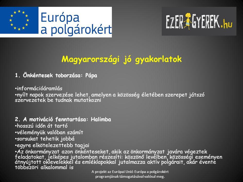 Magyarországi jó gyakorlatok 1. Önkéntesek toborzása: Pápa információáramlás nyílt napok szervezése lehet, amelyen a közösség életében szerepet játszó