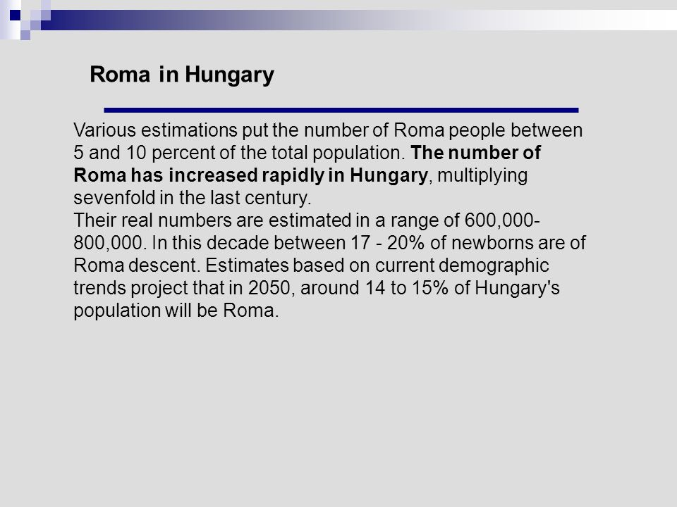 Roma in Hungary Various estimations put the number of Roma people between 5 and 10 percent of the total population. The number of Roma has increased r