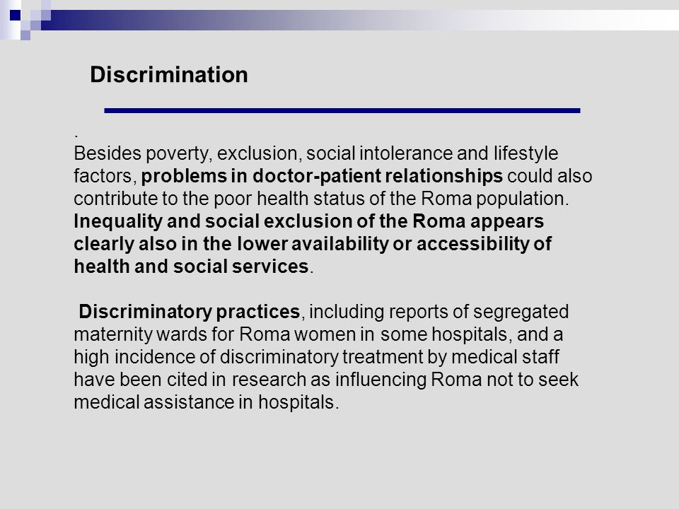 Discrimination. Besides poverty, exclusion, social intolerance and lifestyle factors, problems in doctor-patient relationships could also contribute t