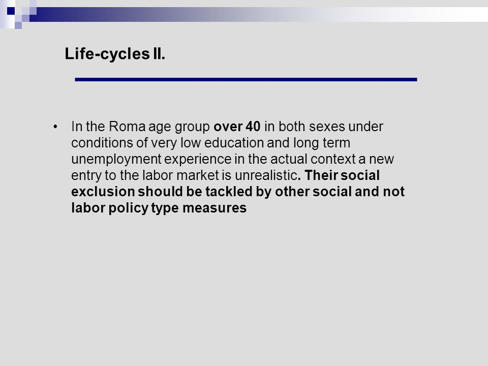 Life-cycles II. In the Roma age group over 40 in both sexes under conditions of very low education and long term unemployment experience in the actual